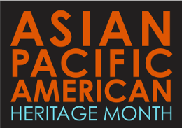 May is Asian Pacific American Heritage Month